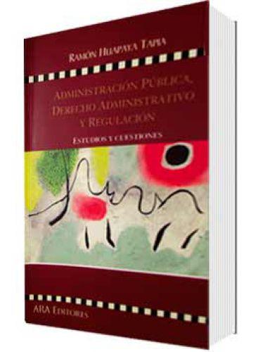 ADMINISTRACION PUBLICA, DERECHO ADMINISTRATIVO Y REGULACION